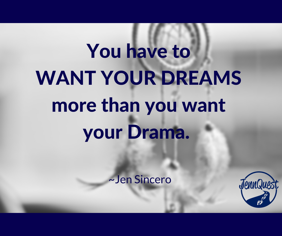 You have to Want your Dream more than your Drama!