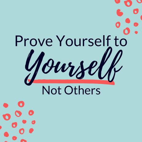 Prove Yourself to Yourself