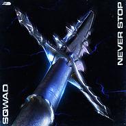 sqwad- never stop - cover art.jpg