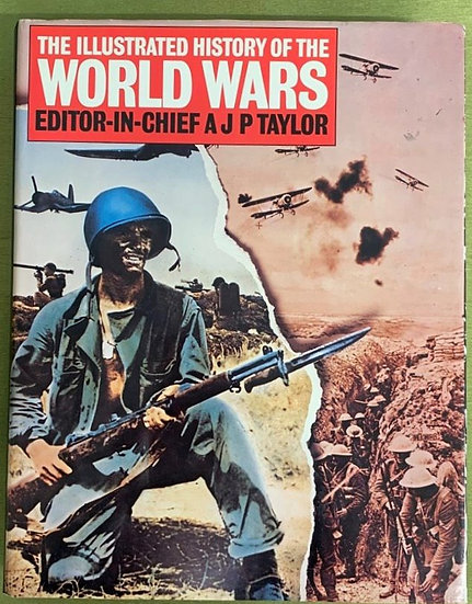 The Illustrated History of the World Wars - Editor in Chief AJ P Taylor