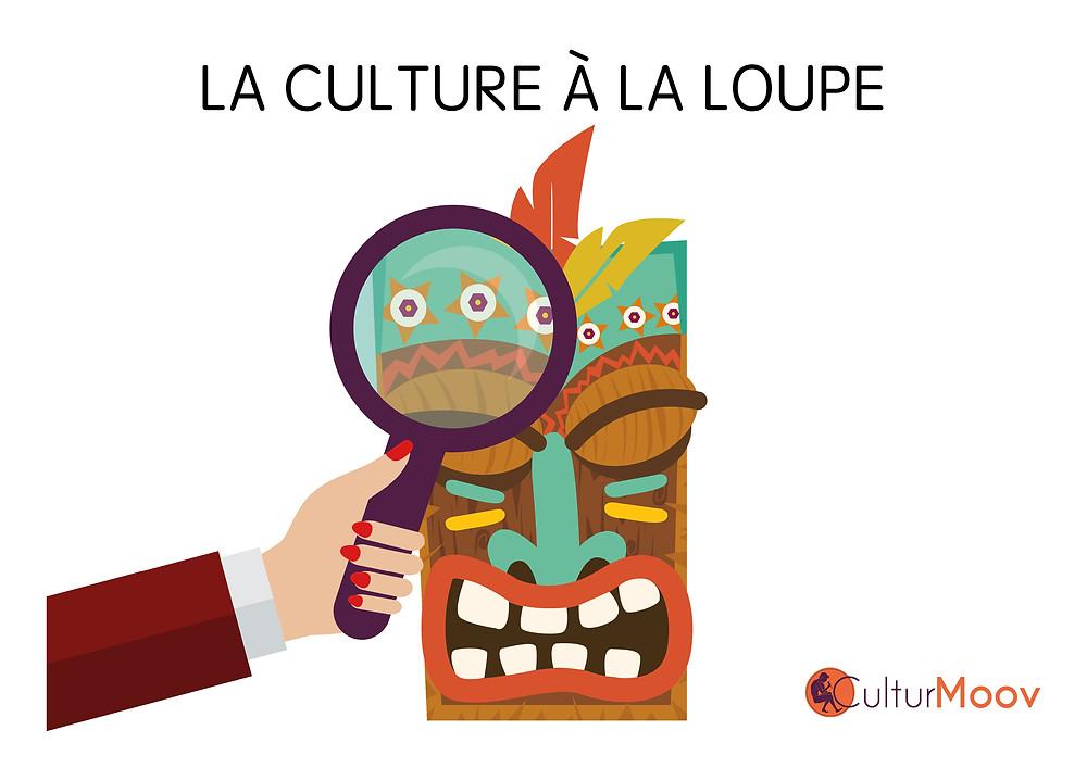 La culture à la loupe