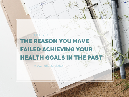 THE reason you have failed achieving your health goals in the past