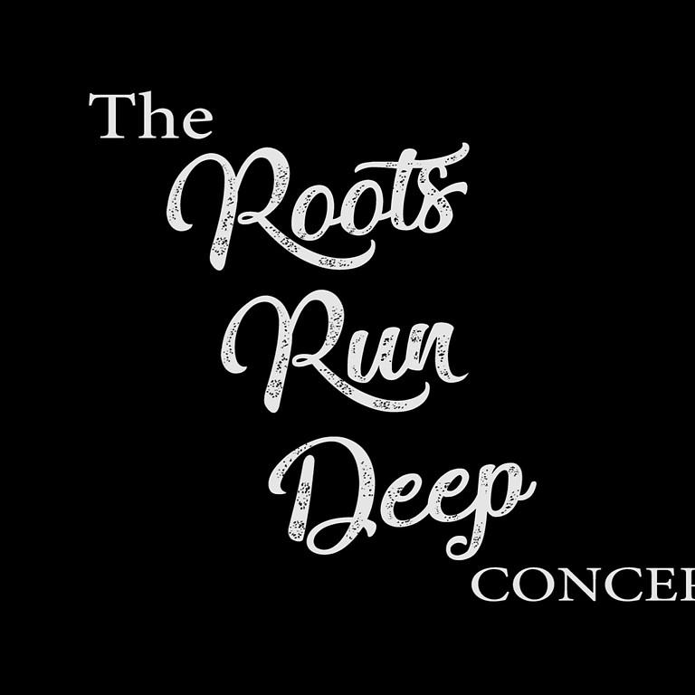 Roots Run Deep Concert