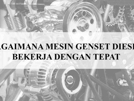 Bagaimana Mesin Genset Diesel Bekerja Dengan Tepat