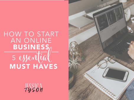 How to Start an Online Business: 5 Essential Must Haves