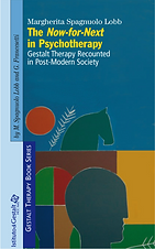 The Now-for-Next in Psychotherapy: Gestalt Therapy Recounted in Post-Modern Society (Gestalt Therapy Book Series 1)