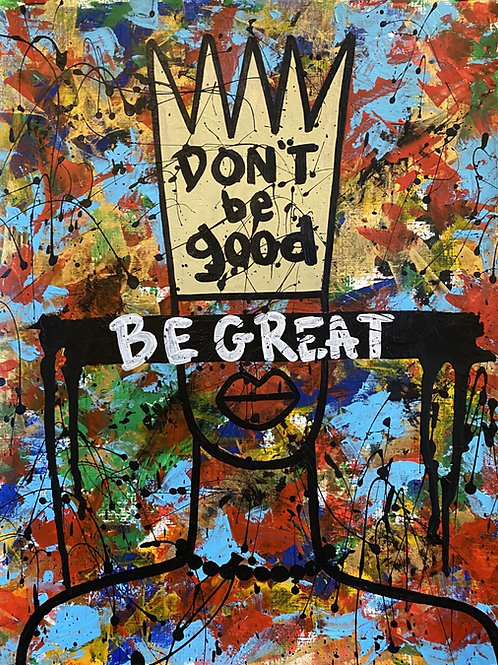Don't Be Good Be Great