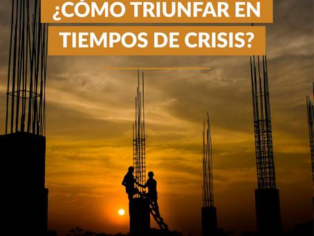¿Cómo triunfar en tiempos de crisis?