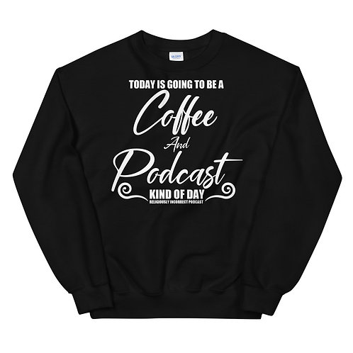 Today is Going To Be A Coffee and Podcast Kind of Day Unisex Sweatshirt