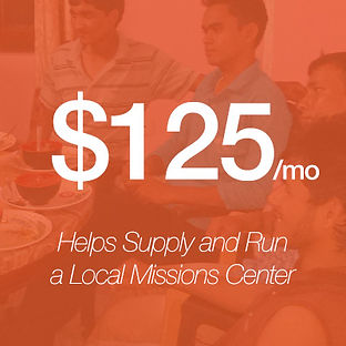Giving $125/month helps supply and run a local missions center