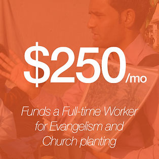 Giving $250 funds a full-time worker for evangelism and church-planting