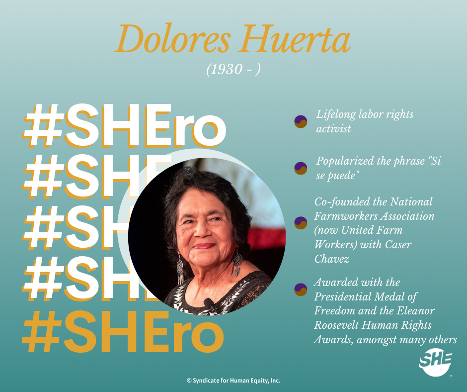 """Our SHEro: Dolores Huerta, a lifelong labor activist who popularized the phrase """"Si Se Puede"""". She co-founded the United Farm Workers union and has been awarded the Presidential Medal of Freedom."""