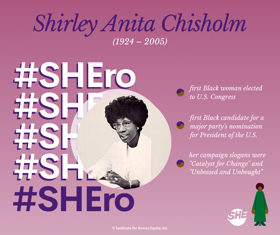 """Our SHEro Shirley Chisholm - the first Black woman elected to congress and first Black candidate for a major party's nomination for President of the US. Known for her campaign slogans: """"Catalyst for Change"""" and """"Unbossed and Unbought"""""""