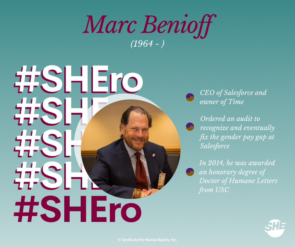 Our SHEro Marc Benioff - the CEO of Salesforce and owner of Time. He fixed the gender pay gap at his company after a company-wide audit.