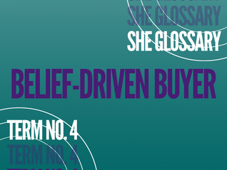 SHE Glossary™ Term No. 4: Belief-Driven Buyer