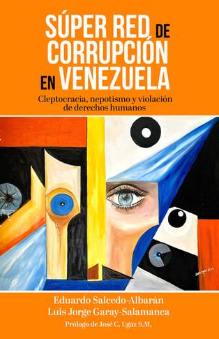 """""""Súper red de corrupción en Venezuela: Cleptocracia, nepotismo y violación de derechos humanos"""""""