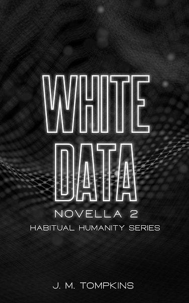 White Data: Novella 2 (Habitual Humanity)