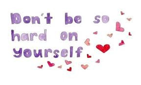 Are you too hard on yourself??