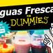Aguas Frescas for Dummies