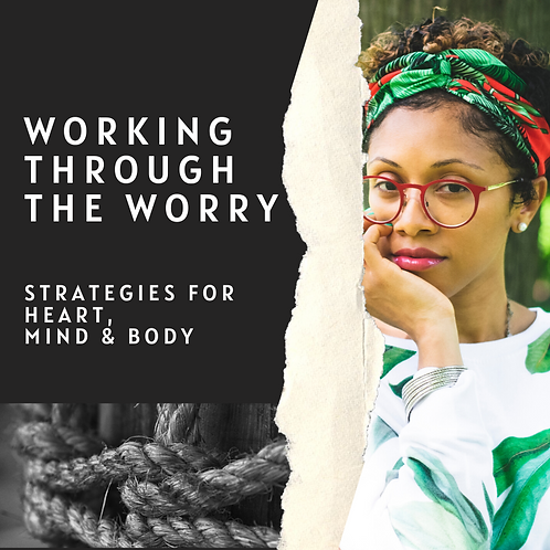 Working Through the Worry: Strategies for Heart, Mind, and Body
