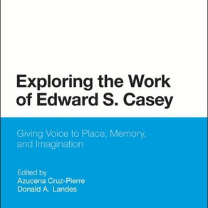 Exploring the Work of Edward S. Casey (Bloomsbury, 2013)