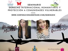 SEMINARIO: DERECHO INTERNACIONAL HUMANITARIO Y PROTECCIÓN A COMUNIDADES VULNERABLES