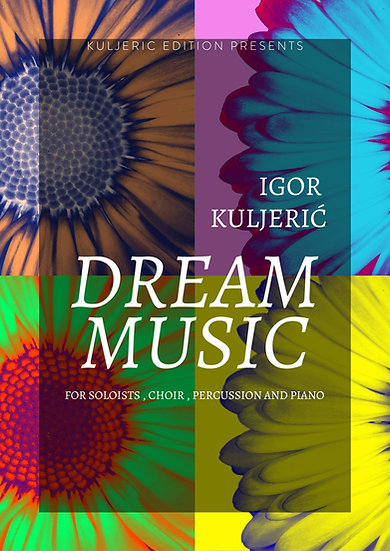 Dream Music for Soli, Piano, Percussion, Synth and Choir
