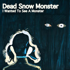 Dead Snow Monster - I Wanted To See A Monster