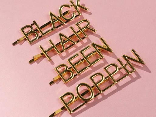Black Hair Been Poppin'!