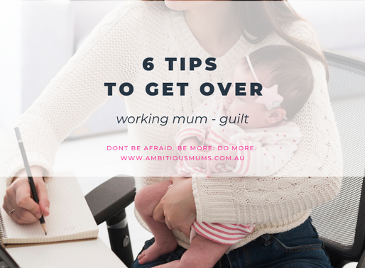 6 Tips to Get Over Working Mum Guilt