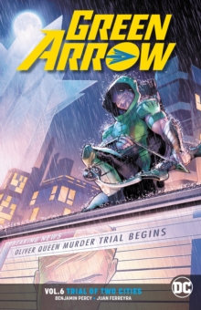 Green Arrow Rebirth Vol 6 - Trial Of Two Cities