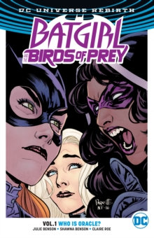 Batgirl And The Birds Of Prey (Rebirth) Vol 1 Who Is Oracle?