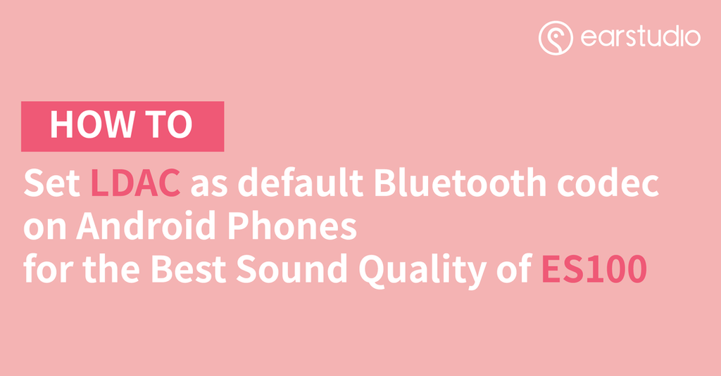 How to Set LDAC as default Bluetooth codec on Android Phones for
