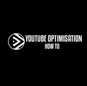 YouTube Optimisation: How to