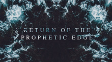 RETURN OF THE PROPHETIC EDGE