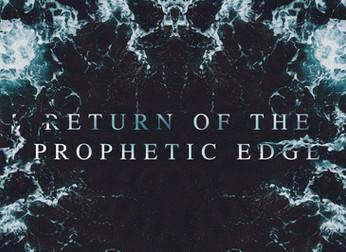 RETURN OF THE PROPHETIC EDGE