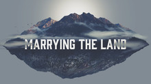 MARRYING THE LAND