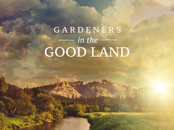 GARDNERS IN THE GOOD LAND PART 3