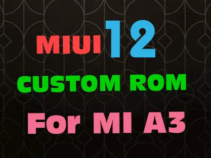 MIUI 12  beta custom ROM and android 10 for MI A3