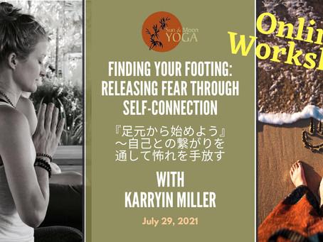 "July 29, Online Workshop ""Finding Your Footing"" with Karryn / 7/29オンラインWS『足元から始めよう』"