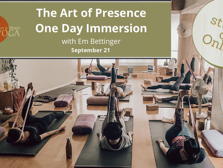 The Art of Presence - An in-studio and online one day Immersion/「今を見つめて」エム先生と1日集中ヨガコース