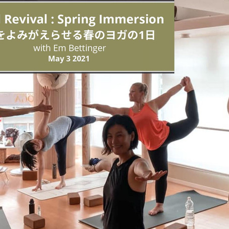 Soul Revival Spring Immersion with Em on May 3 / エム先生と魂をよみがえらせる春のヨガの1日、5月3日