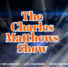 The Charles Matthews Show