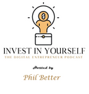 Invest In Yourself | The Digital Entrepreneur Podcast with Phil Better