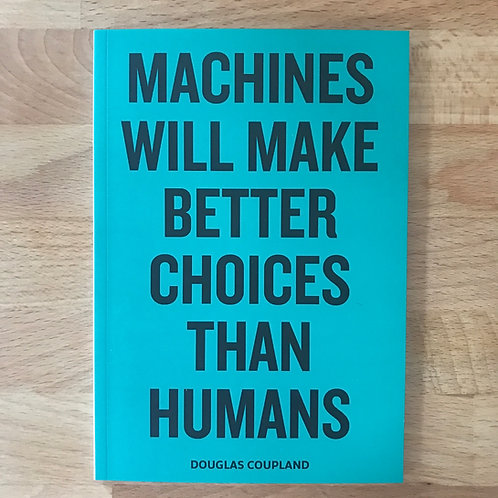 Machines Will Make Better Choices Than Humans, Douglas Coupland