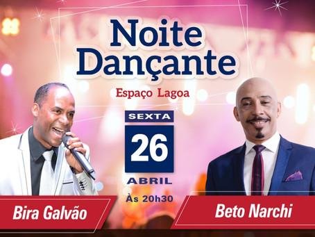 Bira Galvão e Beto Narchi esquentam a Noite Dançante no dia 26/4