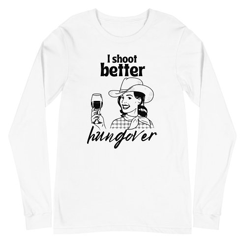 Shoot Better Hungover Unisex Long Sleeve Tee