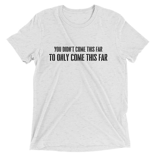 You Didn't Come This Far Unisex Tee