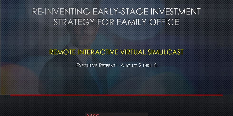 Executive Retreat - Family Office and Venture Investing (Aug 2-5, 2020)