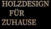 Holzdesign_für_Zuhause.png